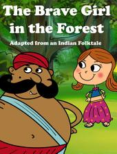 The Brave Girl in the Forrest: Adapted from an Indian Story