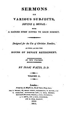 Sermons on various subjects  divine and moral  with a sacred hymn suited to each subject