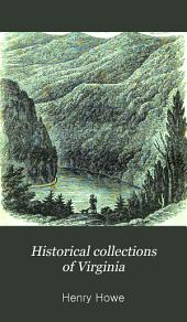 Historical Collections of Virginia: Containing a Collection of the Most Interesting Facts, Traditions, Biographical Sketches, Anecdotes, &c., Relating to Its History and Antiquities, Together with Geographical and Statistical Descriptions : to which is Appended, an Historical and Descriptive Sketch of the District of Columbia : Illustrated by Over 100 Engravings, Giving Views of the Principal Towns, Seats of Eminent Men, Public Buildings, Relics of Antiquity, Historic Localities, Natural Scenery, Etc., Etc