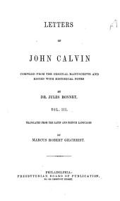 Letters of John Calvin: Compiled from the Original Manuscripts and Edited with Historical Notes, Volume 3