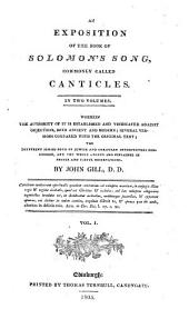 An Exposition of the Book of Solomon's Song, Commonly Called Canticles: Wherein the Authority of it is Established and Vindicated Against Objections, Both Ancient and Modern : Several Versions Compared with the Original Text, the Different Senses Both of Jewish and Christian Interpreters Considered, and the Whole Opened and Explained in Proper and Useful Observations, Volume 1