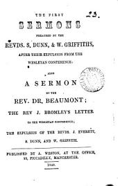 The first sermons preached by ... S. Dunn & W. Griffiths, after their expulsion from the Wesleyan conference: also a sermon by the rev. dr. Beaumont; J. Bromley's letter to the Wesleyan conference: Volume 23