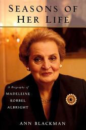 Seasons of Her Life: A Biography of Madeleine Korbel Albright