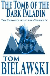 The Tomb of the Dark Paladin: An Epic Fantasy Series,The Chronicles of Llars Volume IV