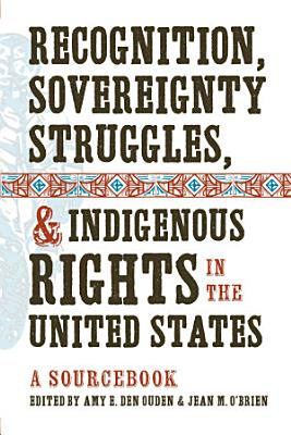 Recognition  Sovereignty Struggles  and Indigenous Rights in the United States PDF