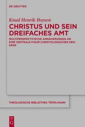Christus und sein dreifaches Amt: Multiperspektivische Annäherungen an eine zentrale Figur christologischen Denkens