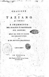 Orazione di Taziano ai greci e frammento del dialogo di Bardesane sul destino recati dal greco in italiano con prefazioni e note da D. Gio. Battista Gallicciolli
