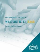 The Complete Writer: Level Four Workbook for Writing with Ease