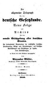 Der allgemeine Telegraph für die deutsche Gesetzkunde: neue folge der Archivs für die neueste Gesetzgebung aller deutschen Staaten ...