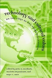 """Technology and Cultural Values: On the Edge of the Third Millennium ; [selected from the Presentations Made to the Eighth East-West Philosophers Conference ... Univ. of Hawaii and East-West Center in Jan. 2000, """"Technology and Cultural Values on the Edge of the Third Millennium """"]"""
