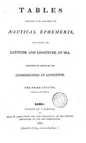 Tables Requisite to be Used with The Nautical Ephemeris,: For Finding the Latitude and Longitude at Sea