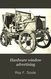 Hardware Window Advertising: A Manual for the Merchant and Window Trimmer. Sales Making Displays from More Than 200 Leading American Hardware Stores