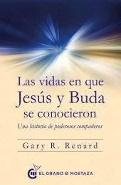 Las vidas en las que Jesús y Buda se conocieron: Una historia de poderosos compañeros