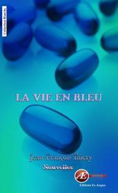 La vie en bleu: Recueil de nouvelles