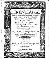 Terentianae Comoediae Sex: Omnes Svmmo Labore Exqvisitaqve Diligentia Impense Pvrgatae. ¬Accessit ¬Hvc ¬Etiam Avtoris Vita ... ex Aelio Donato