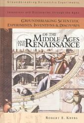 Groundbreaking Scientific Experiments, Inventions, and Discoveries of the Middle Ages and the Renaissance