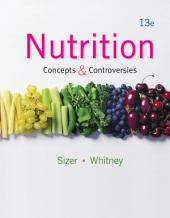 Nutrition: Concepts and Controversies: Edition 13