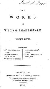 The Works of William Shakespeare: All's well that ends well. Twelfth night. Comedy of errors. Winter's tale. King John