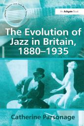 The Evolution of Jazz in Britain, 1880-1935