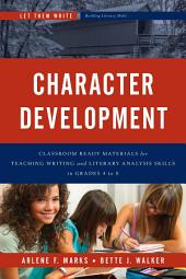Character Development: Classroom Ready Materials for Teaching Writing and Literary Analysis Skills in Grades 4 to 8
