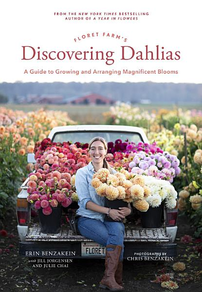 Download Floret Farm s Discovering Dahlias Book