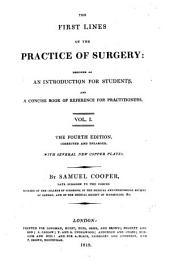 The First Lines of the Practice of Surgery: Designed as an Introduction to Students, and a Concise Book of Reference for Practitioners, Volume 1