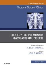 Surgery for Pulmonary Mycobacterial Disease  An Issue of Thoracic Surgery Clinics  Ebook PDF