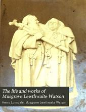 The life and works of Musgrave Lewthwaite Watson