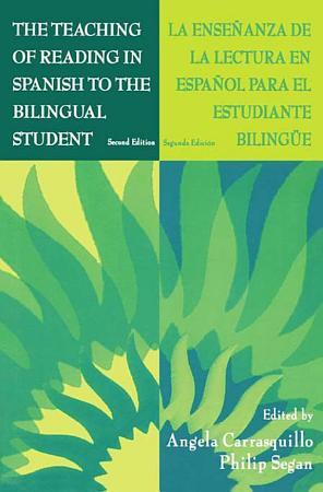 The Teaching of Reading in Spanish to the Bilingual Student  La Ense  anza De La Lectura En Espa  ol Para El Estudiante Biling E PDF