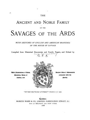 The Ancient and Noble Family of the Savages of the Ards  with Sketches of English and American Branches of the House of Savage