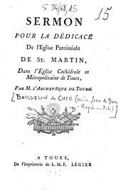 Sermon pour la dédicace de l'église paroissiale de St Martin, dans l'église cathédrale et métropolitaine de Tours
