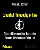 Essential Philosophy of Law: Different Hermeneutical Approaches Towards A Phenomenon Called Law