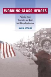 Working-Class Heroes: Protecting Home, Community, and Nation in a Chicago Neighborhood