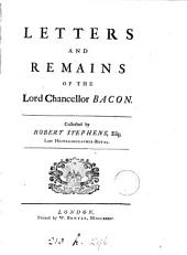 Letters and remains of the lord chancellor Bacon, collected by R. Stephens [ed. by J. Locker].