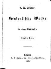 A. W. Ifflands theatralische Werke in einer Auswahl: Band 5