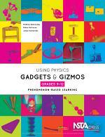 Using Physics Gadgets and Gizmos, Grades 9-12