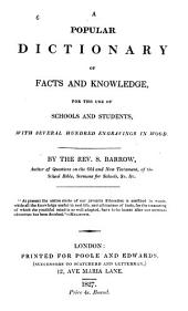 A Popular Dictionary of Facts and Knowledge for the Use of Schools and Students