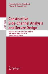 Constructive Side-Channel Analysis and Secure Design: 7th International Workshop, COSADE 2016, Graz, Austria, April 14-15, 2016, Revised Selected Papers