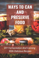 Ways To Can And Preserve Food