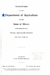 Transactions of the Department of Agriculture of the State of Illinois with Reports from County and District Agricultural Organizations for the Year ...: Volume 55