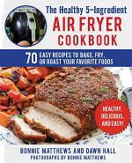 The Healthy 5-Ingredient Air Fryer Cookbook