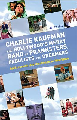 Charlie Kaufman and Hollywood s Merry Band of Pranksters  Fabulists and Dreamers