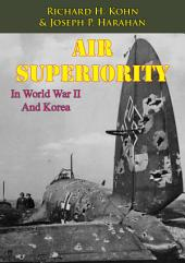 Air Superiority In World War II And Korea [Illustrated Edition]