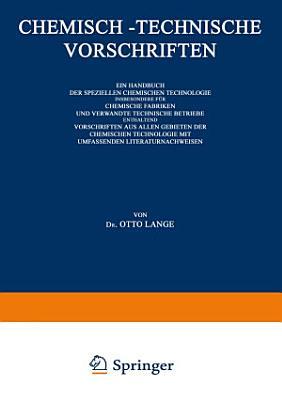 Chemisch Technische Vorschriften  Ein Handbuch der Speziellen Chemischen Technologie Insbesondere f  r Chemische Fabriken und Verwandte Technische Betriebe Enthaltend Vorschriften aus Allen Gebieten der Chemischen Technologie mit Umfassenden Literaturnachweisen PDF
