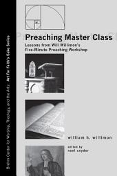 Preaching Master Class: Lessons from Will Willimon's Five-Minute Preaching Workshop