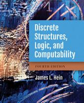 Discrete Structures, Logic, and Computability: Edition 4