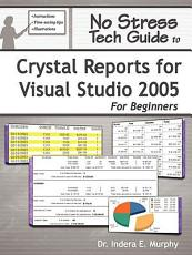 No Stress Tech Guide to Crystal Reports for Visual Studio 2005 for Beginners PDF