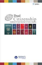 Dual Citizenship: Guidebook to Dual Citizenship for Korean Adoptees