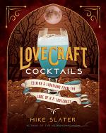 Lovecraft Cocktails: Elixirs & Libations from the Lore of H. P. Lovecraft