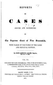 Reports of Cases Determined in the Appeal and Chancery Divisions and Selected Cases in the King's Bench and at Chambers of the Supreme Court of New Brunswick: With Tables of the Names of Cases Decided and Names of the Cases Cited and a Digest of the Principal Matters, Volume 8